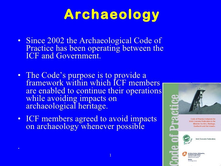 Archaeology <ul><li>Since 2002 the Archaeological Code of Practice has been operating between the ICF and Government. </li...
