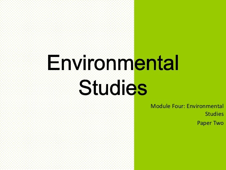 Module Four: Environmental                    Studies                 Paper Two