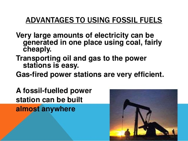 advantages of using fossil fuels