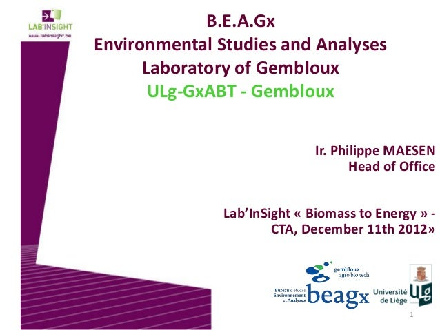 1 B.E.A.Gx Environmental Studies and Analyses Laboratory of Gembloux ULg-GxABT - Gembloux Ir. Philippe MAESEN Head of Offi...