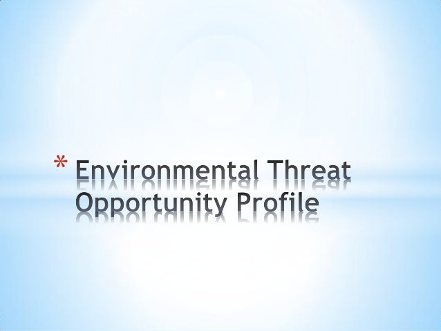 environmental threats and opportunity profile Managing opportunities and risks by  recent corporate financial debacles,the threat of  environmental issues have prompted an increased.