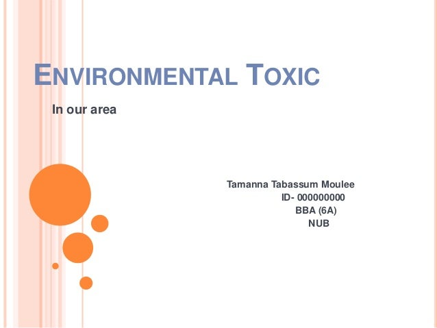 ENVIRONMENTAL TOXIC In our area Tamanna Tabassum Moulee ID- 000000000 BBA (6A) NUB