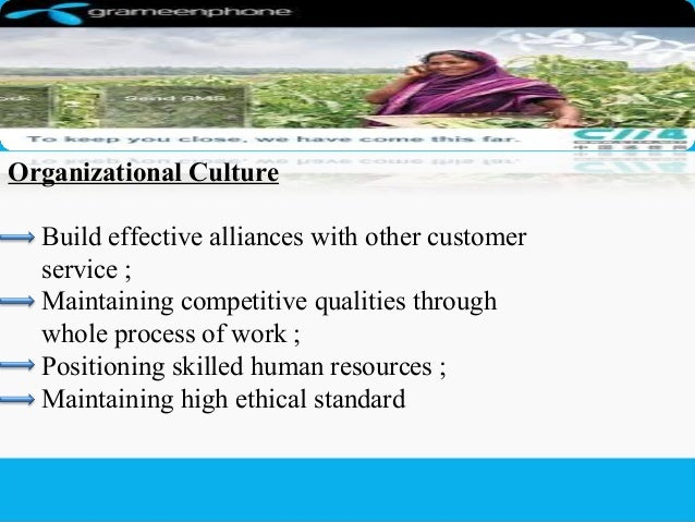 organizational culture of grameen phone Bangladesh viewed grameenphone as a nationalistic company, as its  to  maintaining effective corporate governance through a culture of.