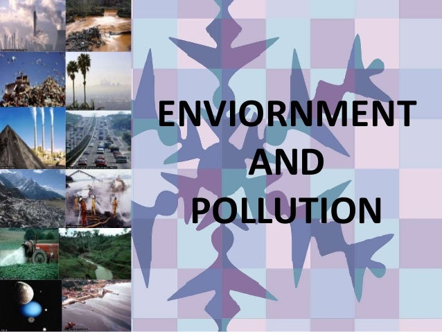 ENVIORNMENT AND POLLUTION
