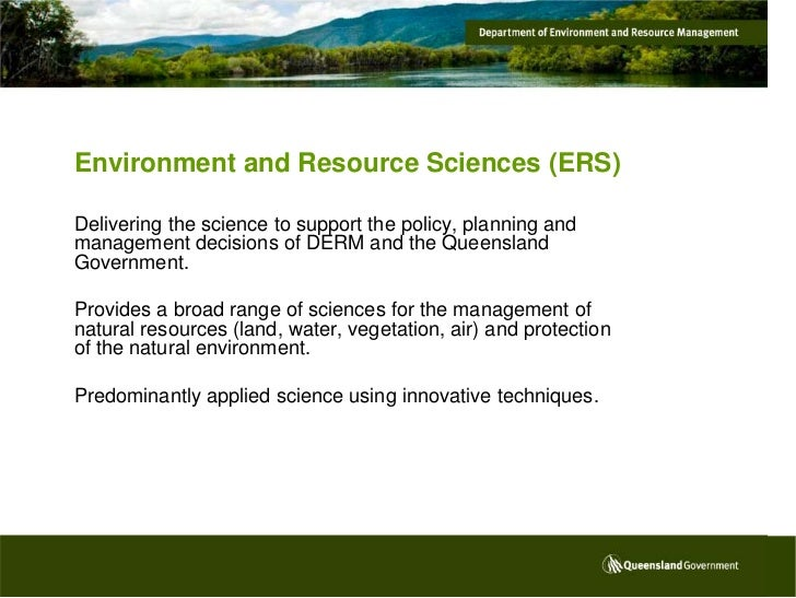 Environment and Resource Sciences (ERS)Delivering the science to support the policy, planning andmanagement decisions of D...