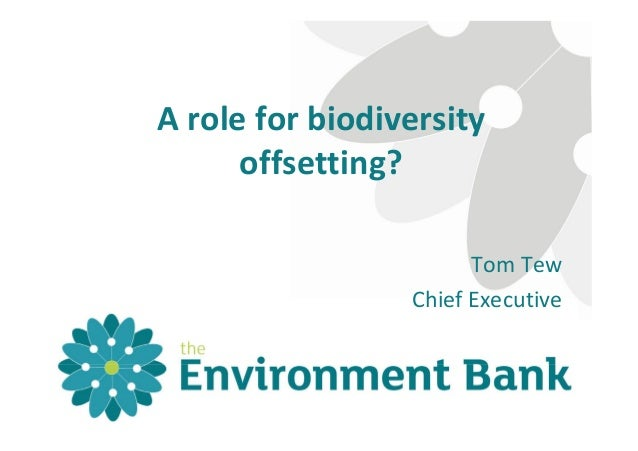 A role for biodiversity  offsetting? Tom Tew Chief Executive
