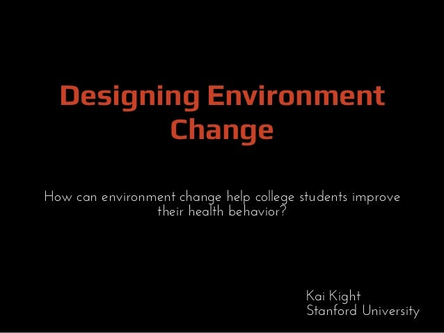 Designing Environment         ChangeHow can environment change help college students improve                their health b...
