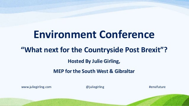 """Environment Conference """"What next for the Countryside Post Brexit""""? Hosted By Julie Girling, MEP for the South West & Gibr..."""