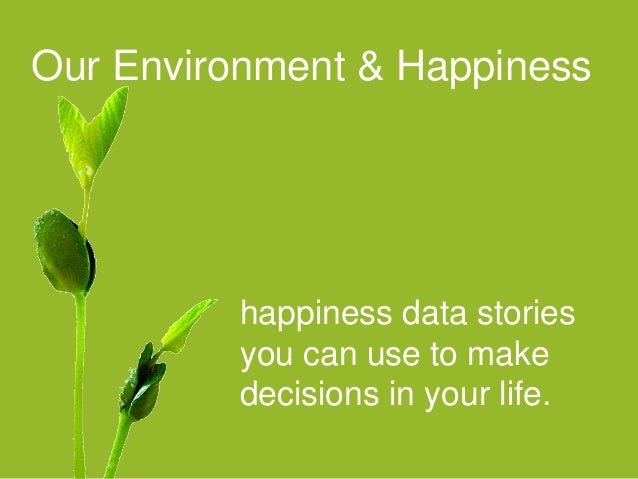 Our Environment & Happiness happiness data stories you can use to make decisions in your life.