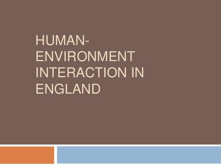 HUMAN-ENVIRONMENTINTERACTION INENGLAND