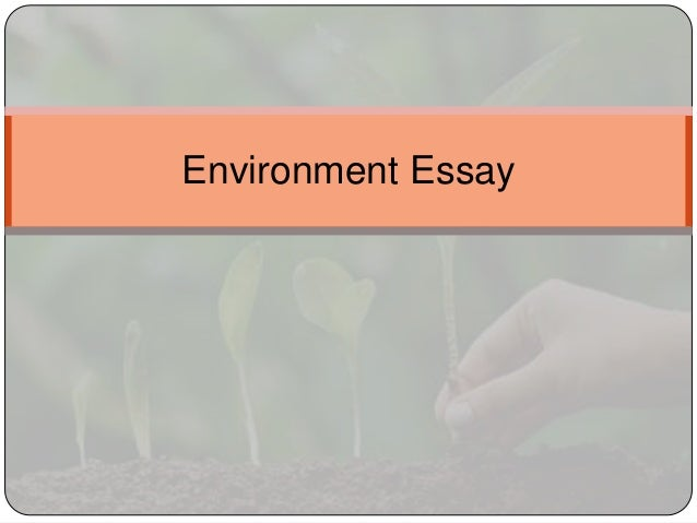 home environment essay Environment essay 1 (100 words) an environment is the natural surroundings which help life to grow, nourish and destroy on this planet called earth.