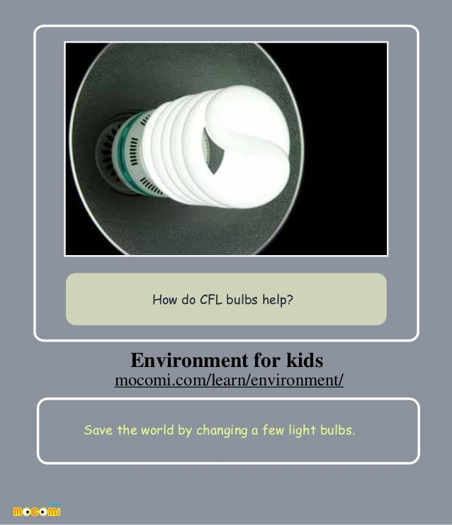 Save the world by changing a few light bulbs. How do CFL bulbs help? Environment for kids mocomi.com/learn/environment/