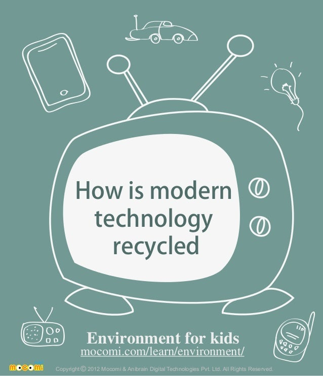 How is modern technology recycled Copyright 2012 Mocomi & Anibrain Digital Technologies Pvt. Ltd. All Rights Reserved.© En...