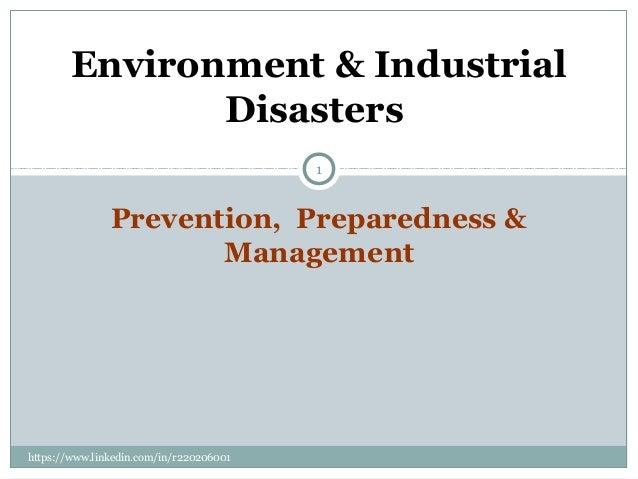 Prevention, Preparedness & Management https://www.linkedin.com/in/r220206001 1 Environment & Industrial Disasters