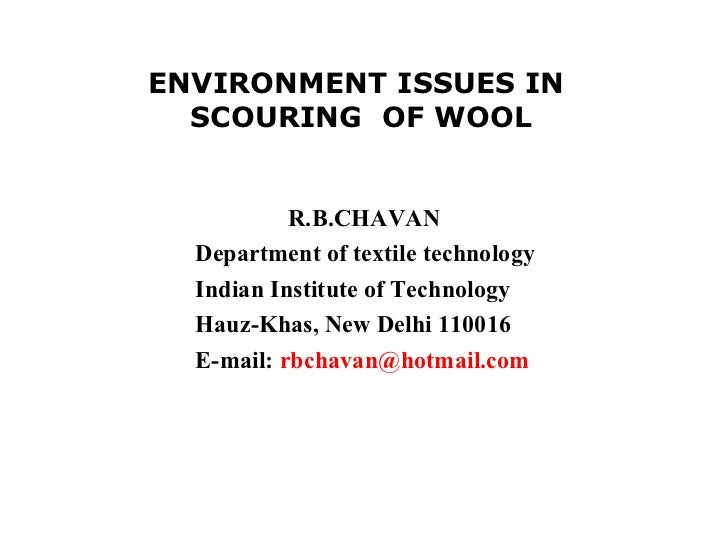 ENVIRONMENT ISSUES IN  SCOURING  OF WOOL R.B.CHAVAN  Department of textile technology Indian Institute of Technology Hauz-...