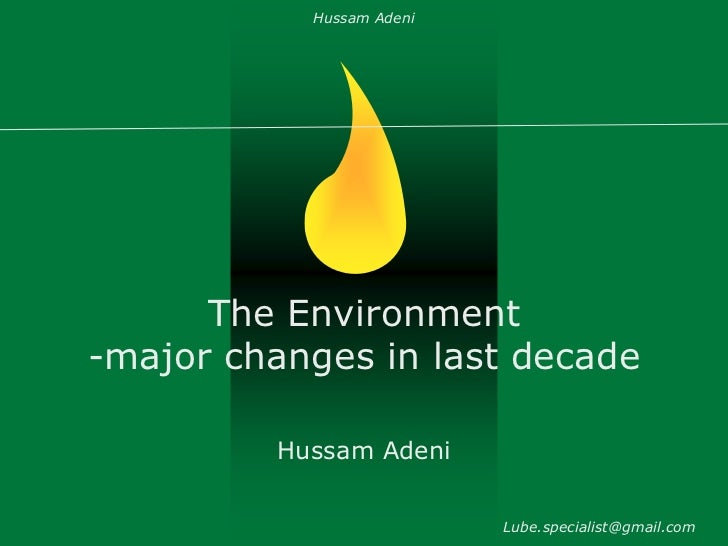 Hussam Adeni      The Environment-major changes in last decade         Hussam Adeni                          Lube.speciali...