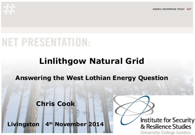 Linlithgow Natural Grid Answering the West Lothian Energy Question Chris Cook Livingston 4th November 2014