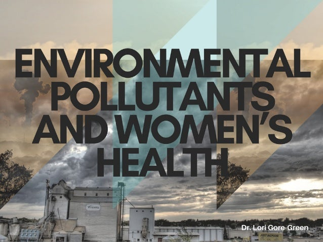 Environmental Pollutants And Women's Health | Dr. Lori Gore-Green