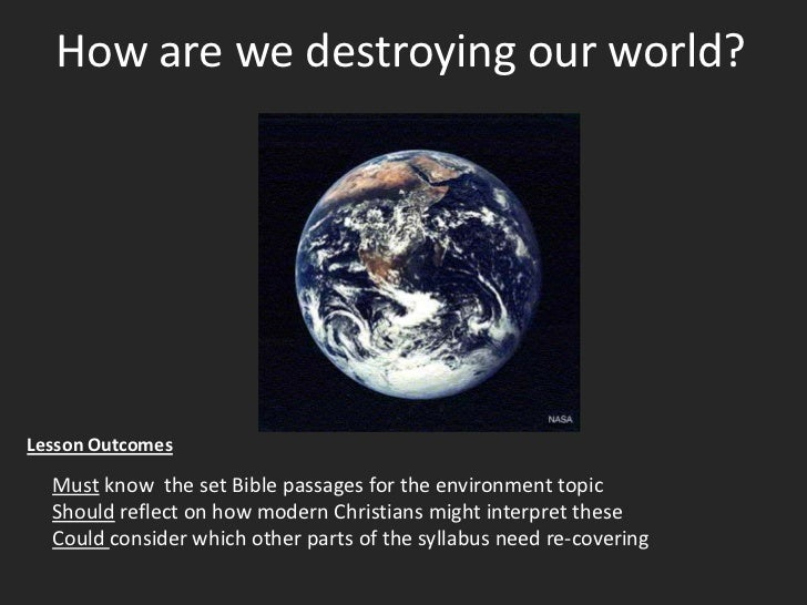 How are we destroying our world?<br />Lesson Outcomes<br />Must know the set Bible passages for the environment topic<br /...