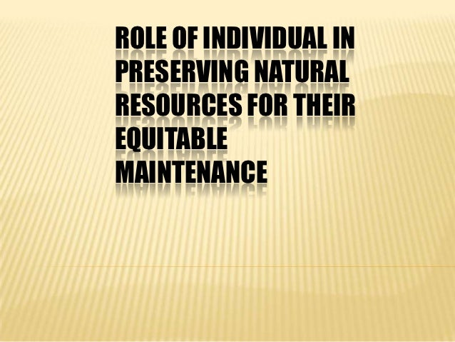 ROLE OF INDIVIDUAL INPRESERVING NATURALRESOURCES FOR THEIREQUITABLEMAINTENANCE