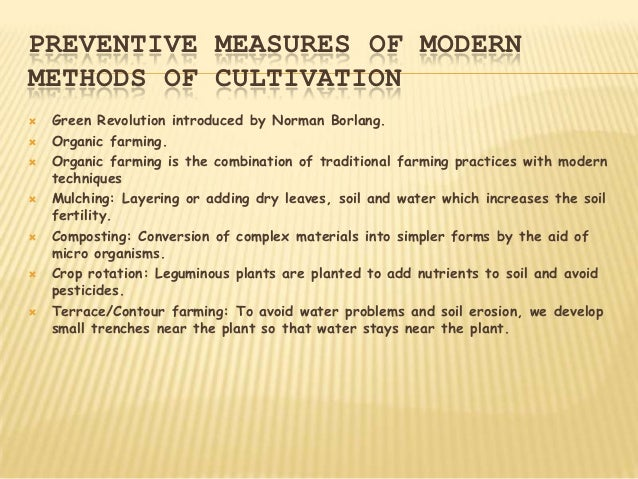 PREVENTIVE MEASURES OF MODERNMETHODS OF CULTIVATION   Green Revolution introduced by Norman Borlang.   Organic farming....