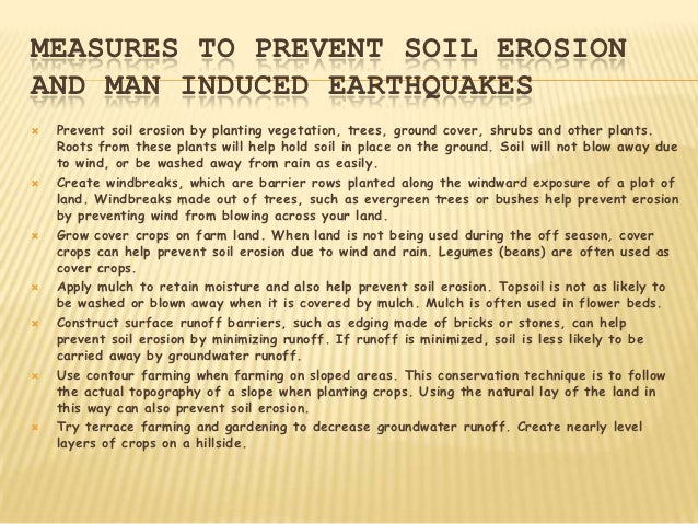 MEASURES TO PREVENT SOIL EROSIONAND MAN INDUCED EARTHQUAKES   Prevent soil erosion by planting vegetation, trees, ground ...