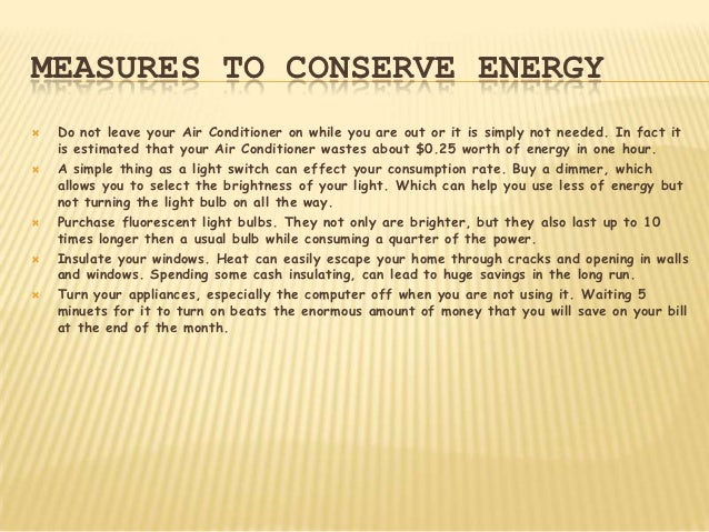 MEASURES TO CONSERVE ENERGY   Do not leave your Air Conditioner on while you are out or it is simply not needed. In fact ...