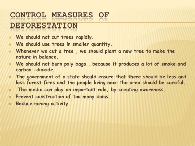 CONTROL MEASURES OFDEFORESTATION   We should not cut trees rapidly.   We should use trees in smaller quantity.   Whenev...