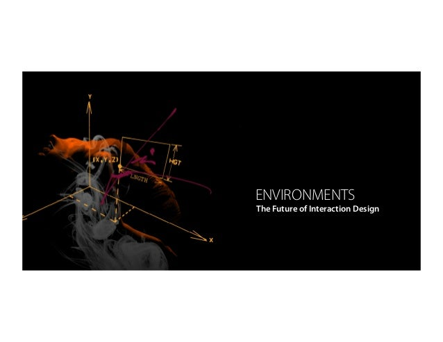 ENVIRONMENTS The Future of Interaction Design