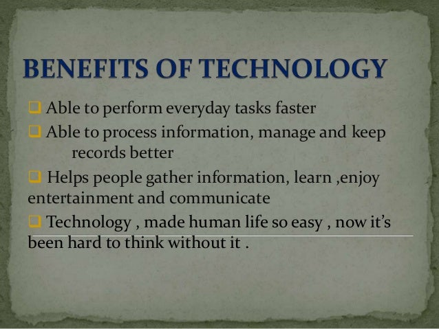  Able to perform everyday tasks faster  Able to process information, manage and keep records better  Helps people gathe...