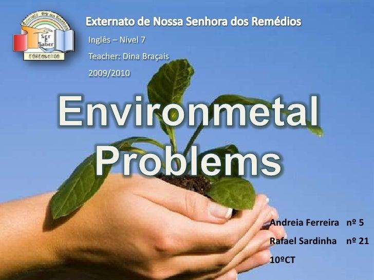 Externato de Nossa Senhora dos Remédios<br />Inglês – Nível 7<br />Teacher: Dina Braçais<br />2009/2010<br />EnvironmetalP...