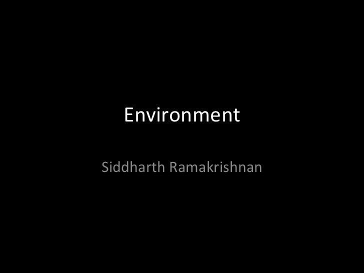 Environment Siddharth Ramakrishnan