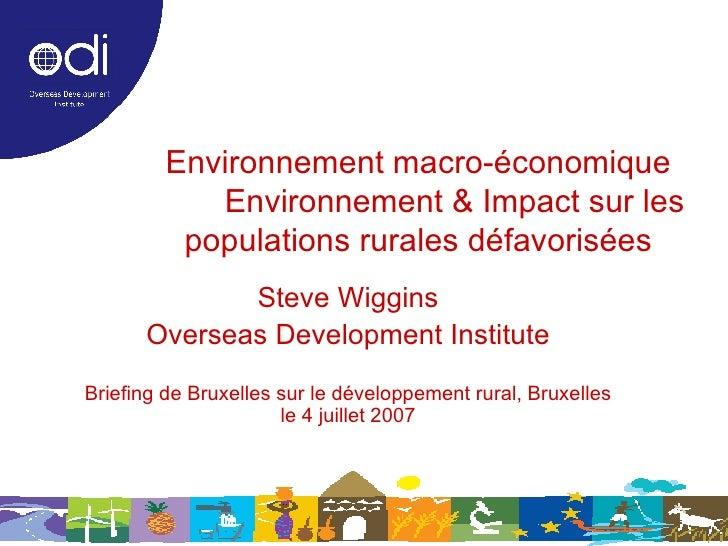 Environnement macro-économique   Environnement & Impact sur les populations rurales défavorisées Steve Wiggins Overseas De...