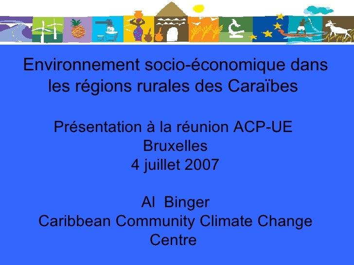 Environnement socio-économique dans les régions rurales des Caraïbes  Présentation à la réunion ACP-UE  Bruxelles 4 juille...