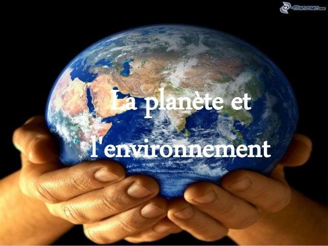 La planète et  l'environnement