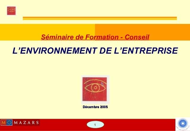 1 Séminaire de Formation - Conseil L'ENVIRONNEMENT DE L'ENTREPRISE Décembre 2005Décembre 2005