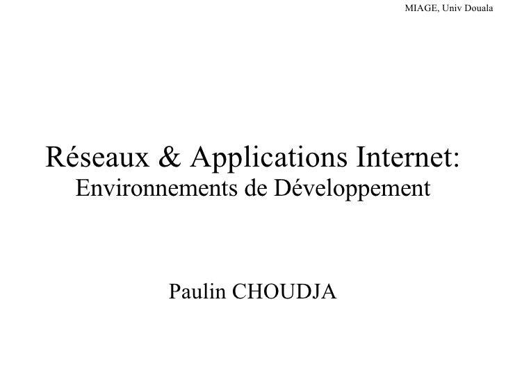 Réseaux & Applications Internet:  Environnements de Développement Paulin CHOUDJA