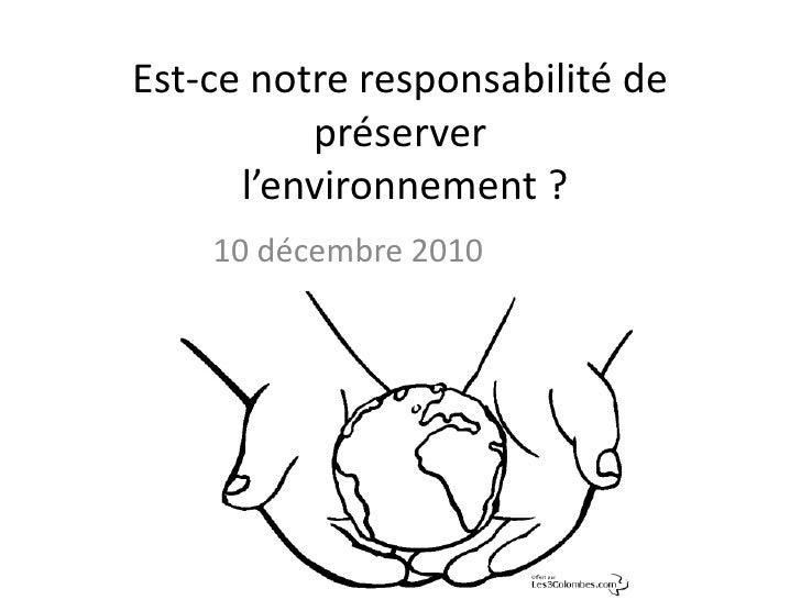 Est-ce notre responsabilité de préserver l'environnement ?<br />10 décembre 2010<br />