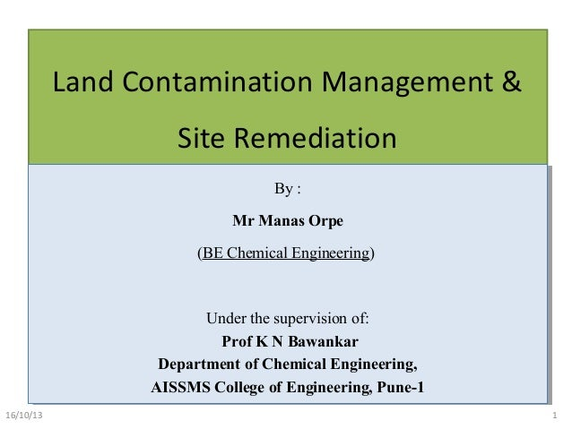 Land Contamination Management & Site Remediation By :: By Mr Manas Orpe Mr Manas Orpe (BE Chemical Engineering) (BE Chemic...