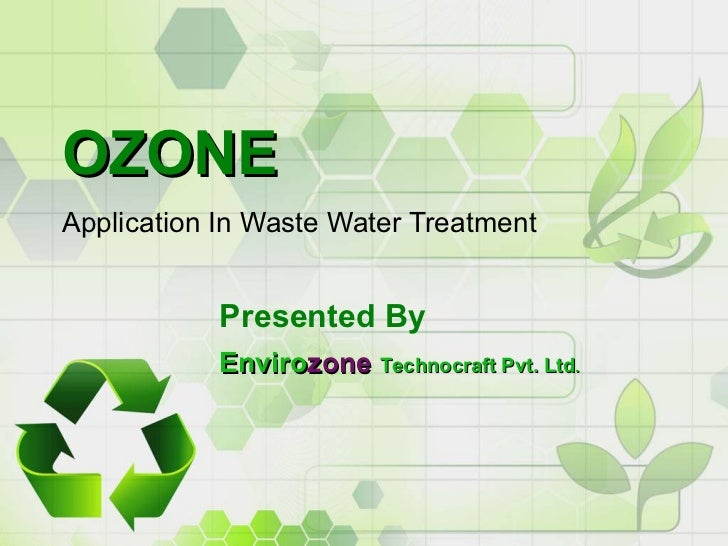 OZONE Application In Waste Water Treatment              Presented By            Envirozone Technocraft Pvt. Ltd.
