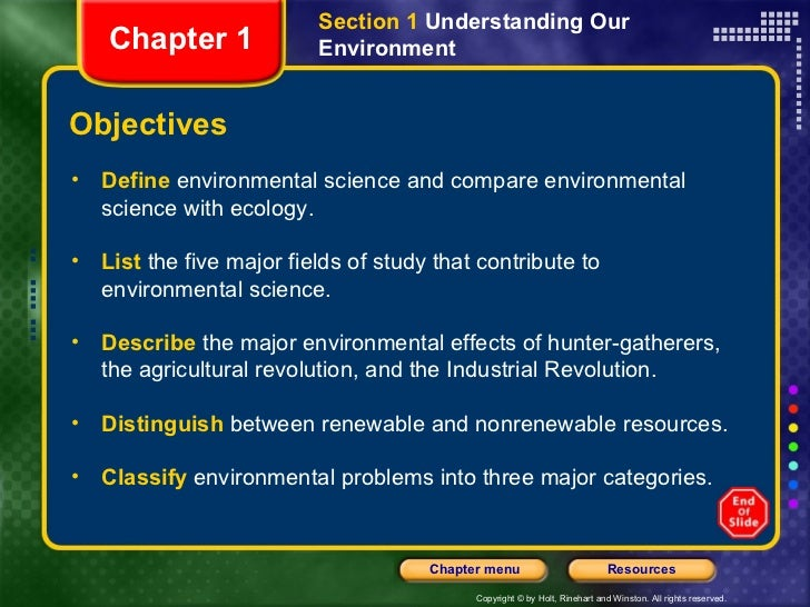 Section 1 Understanding Our   Chapter 1              EnvironmentObjectives• Define environmental science and compare envir...