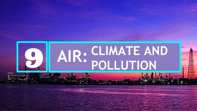 9 CLIMATE AND POLLUTION AIR: