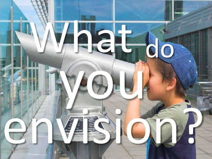 What do   you envision?