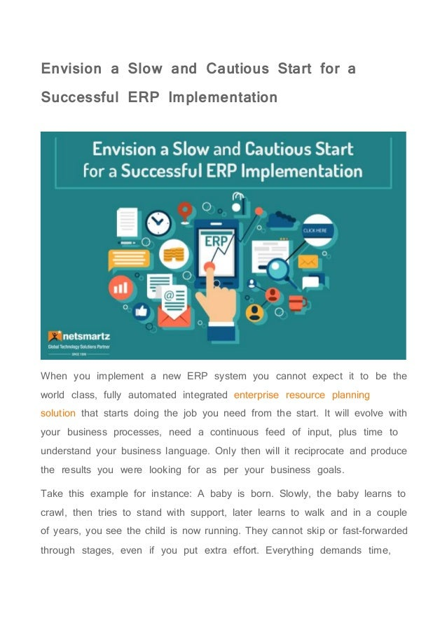 Envision a Slow and Cautious Start for a Successful ERP Implementation When you implement a new ERP system you cannot expe...