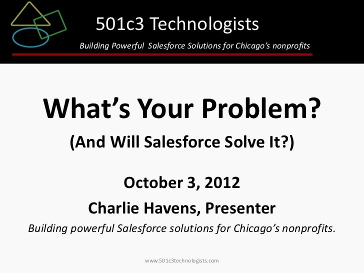 501c3 Technologists          Building Powerful Salesforce Solutions for Chicago's nonprofits   What's Your Problem?       ...