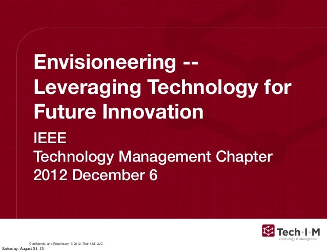 Confidential and Proprietary, © 2012, Tech-I-M, LLC Envisioneering -- Leveraging Technology for Future Innovation IEEE Tech...
