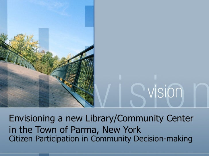 Envisioning a new Library/Community Center in the Town of Parma, New York Citizen Participation in Community Decision-making