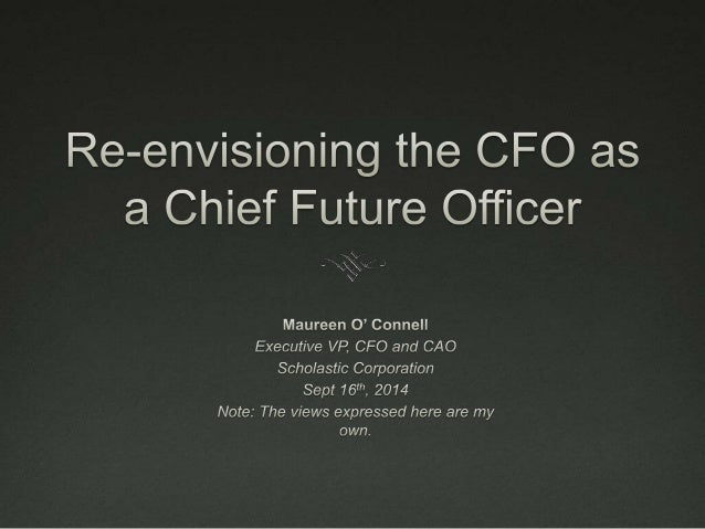 The Chief Future Officer   The Chief Financial Officer is shouldering ever-increasing  responsibility of sailing the ship...