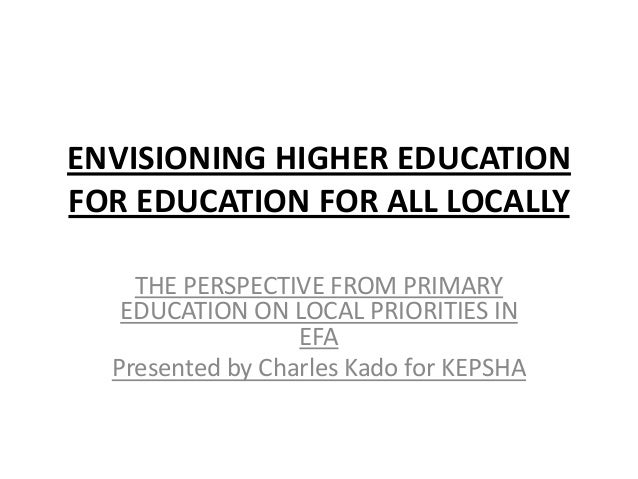 ENVISIONING HIGHER EDUCATIONFOR EDUCATION FOR ALL LOCALLY    THE PERSPECTIVE FROM PRIMARY   EDUCATION ON LOCAL PRIORITIES ...