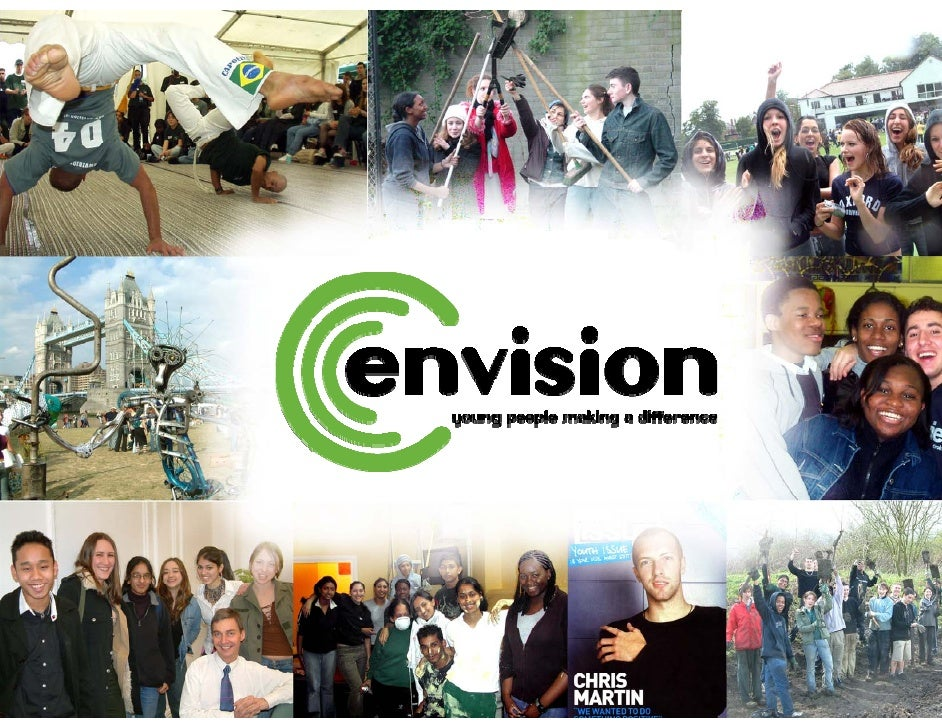 Envision 2008/9 • Youth Empowerment charity • 80 Schools & colleges: London • 25 Schools & colleges: Birmingham • 3 School...